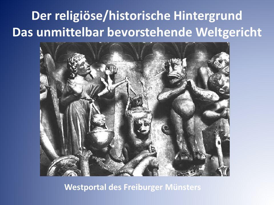 Der religiöse/historische Hintergrund Das unmittelbar bevorstehende Weltgericht Westportal des Freiburger Münsters