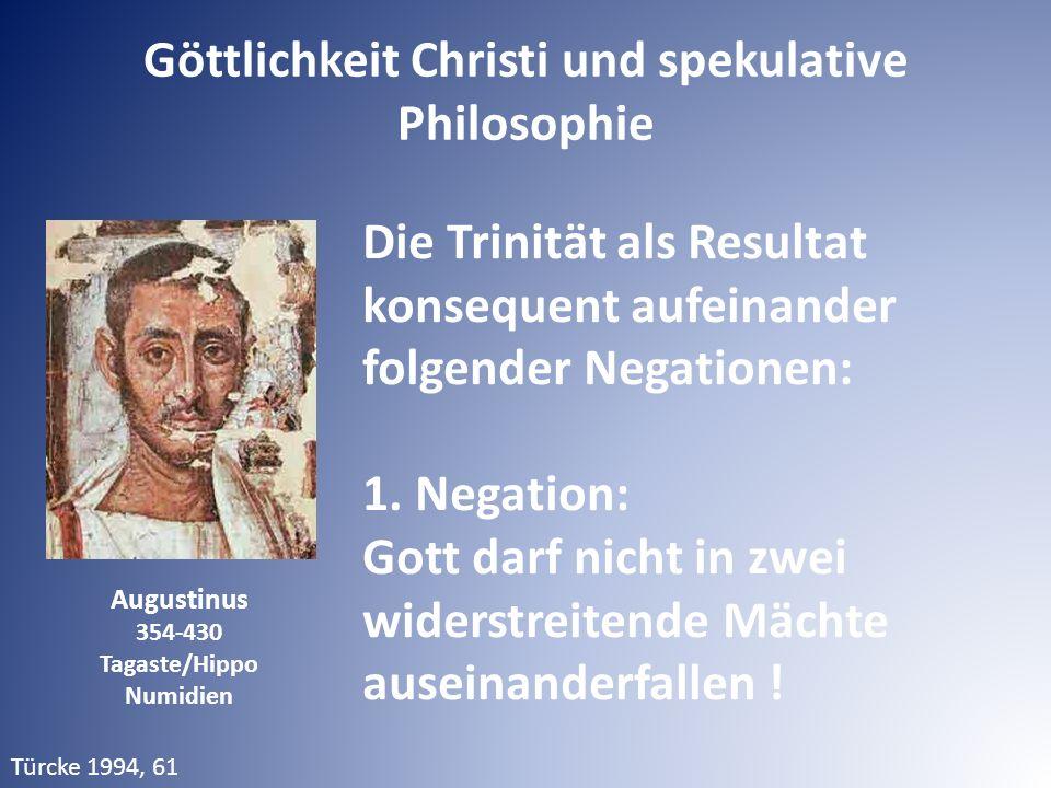 Augustinus 354-430 Tagaste/Hippo Numidien Die Trinität als Resultat konsequent aufeinander folgender Negationen: 1. Negation: Gott darf nicht in zwei