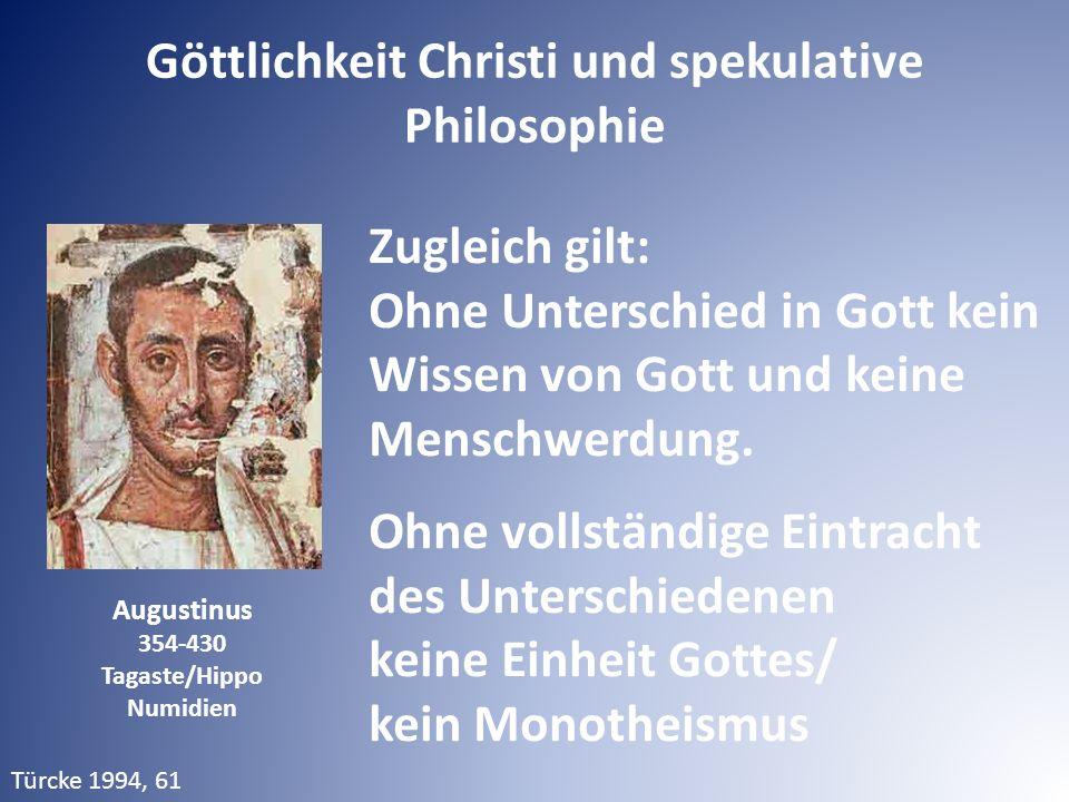 Augustinus 354-430 Tagaste/Hippo Numidien Zugleich gilt: Ohne Unterschied in Gott kein Wissen von Gott und keine Menschwerdung. Ohne vollständige Eint