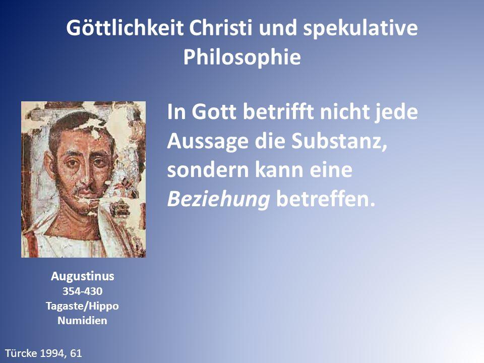 Augustinus 354-430 Tagaste/Hippo Numidien In Gott betrifft nicht jede Aussage die Substanz, sondern kann eine Beziehung betreffen. Türcke 1994, 61 Göt