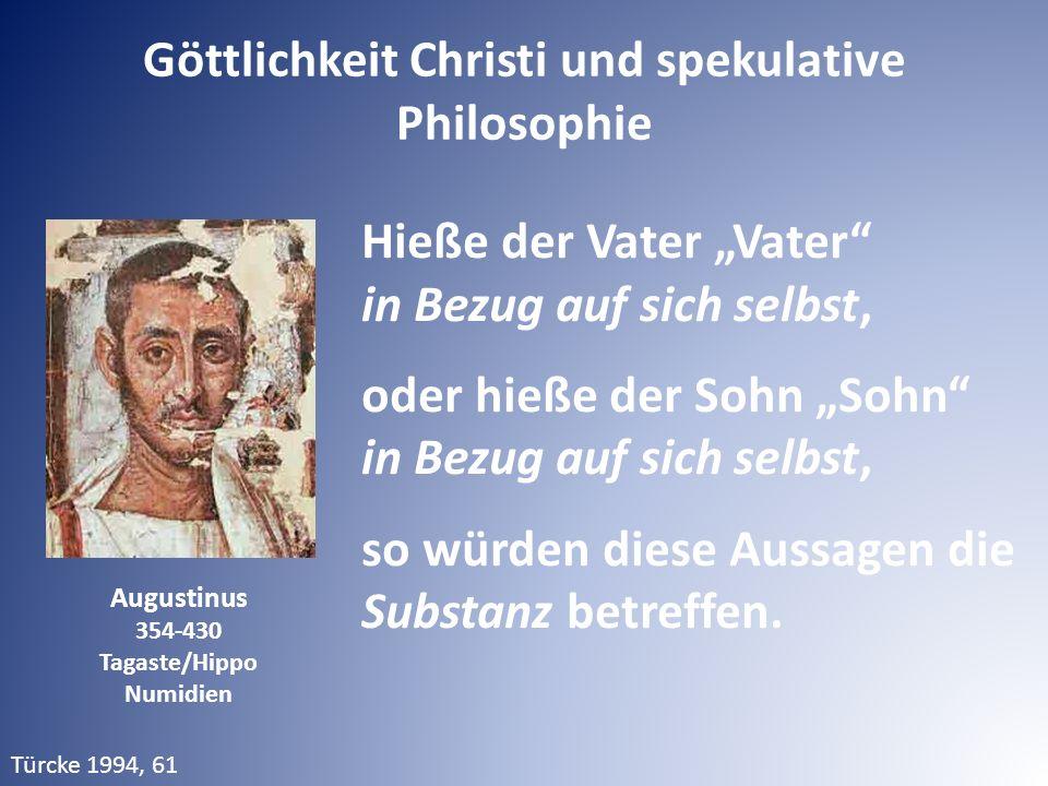 """Augustinus 354-430 Tagaste/Hippo Numidien Hieße der Vater """"Vater"""" in Bezug auf sich selbst, oder hieße der Sohn """"Sohn"""" in Bezug auf sich selbst, so wü"""
