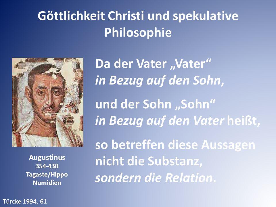 """Augustinus 354-430 Tagaste/Hippo Numidien Da der Vater """"Vater in Bezug auf den Sohn, und der Sohn """"Sohn in Bezug auf den Vater heißt, so betreffen diese Aussagen nicht die Substanz, sondern die Relation."""