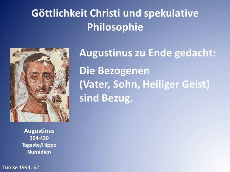 Augustinus 354-430 Tagaste/Hippo Numidien Augustinus zu Ende gedacht: Die Bezogenen (Vater, Sohn, Heiliger Geist) sind Bezug.