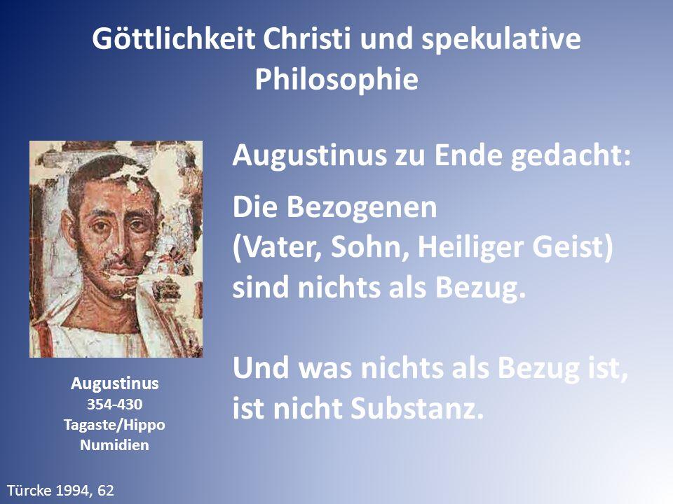 Augustinus 354-430 Tagaste/Hippo Numidien Augustinus zu Ende gedacht: Die Bezogenen (Vater, Sohn, Heiliger Geist) sind nichts als Bezug.