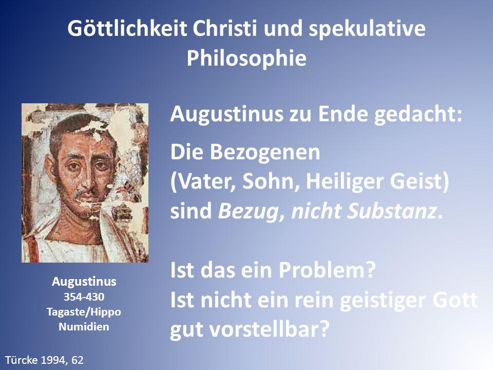 Augustinus 354-430 Tagaste/Hippo Numidien Augustinus zu Ende gedacht: Die Bezogenen (Vater, Sohn, Heiliger Geist) sind Bezug, nicht Substanz.