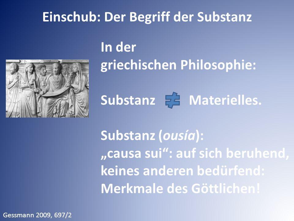 """In der griechischen Philosophie: Substanz Materielles. Substanz (ousía): """"causa sui"""": auf sich beruhend, keines anderen bedürfend: Merkmale des Göttli"""