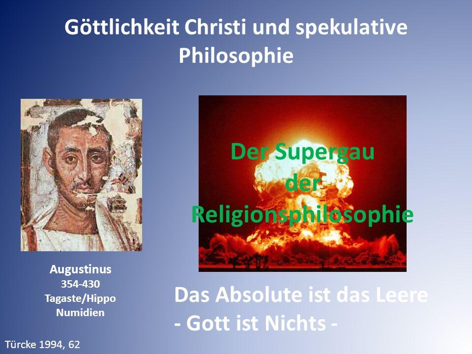 Augustinus 354-430 Tagaste/Hippo Numidien Türcke 1994, 62 Der Supergau der Religionsphilosophie Das Absolute ist das Leere - Gott ist Nichts - Göttlichkeit Christi und spekulative Philosophie