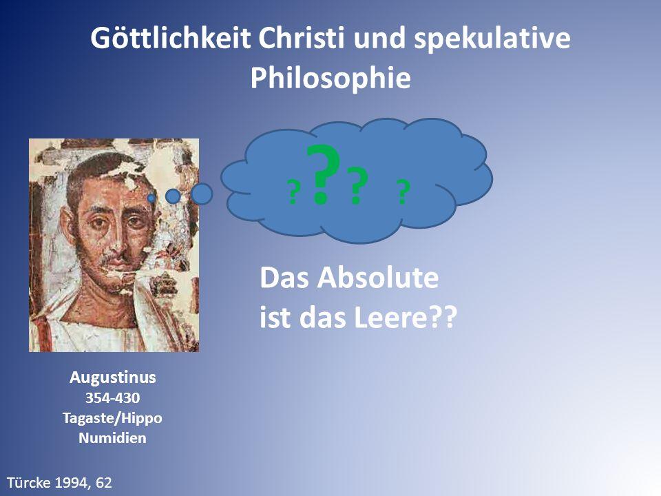 Augustinus 354-430 Tagaste/Hippo Numidien Türcke 1994, 62 ? ? Das Absolute ist das Leere?? Göttlichkeit Christi und spekulative Philosophie