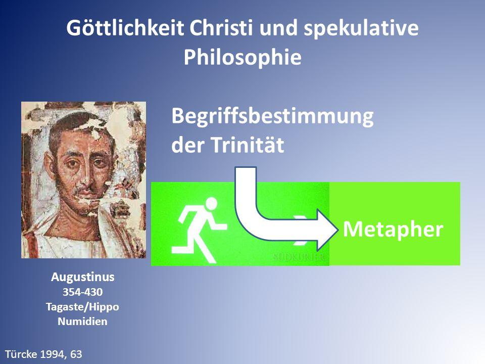 Augustinus 354-430 Tagaste/Hippo Numidien Türcke 1994, 63 Begriffsbestimmung der Trinität Metapher Göttlichkeit Christi und spekulative Philosophie