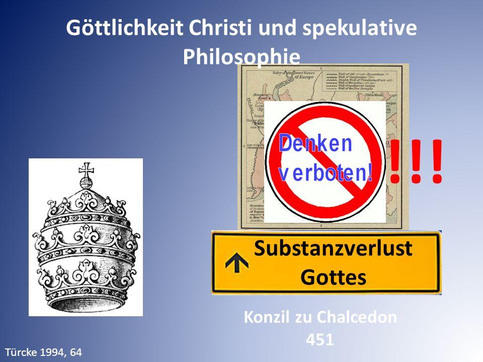 ??? Substanzverlust Gottes Türcke 1994, 64 !!! Göttlichkeit Christi und spekulative Philosophie Konzil zu Chalcedon 451