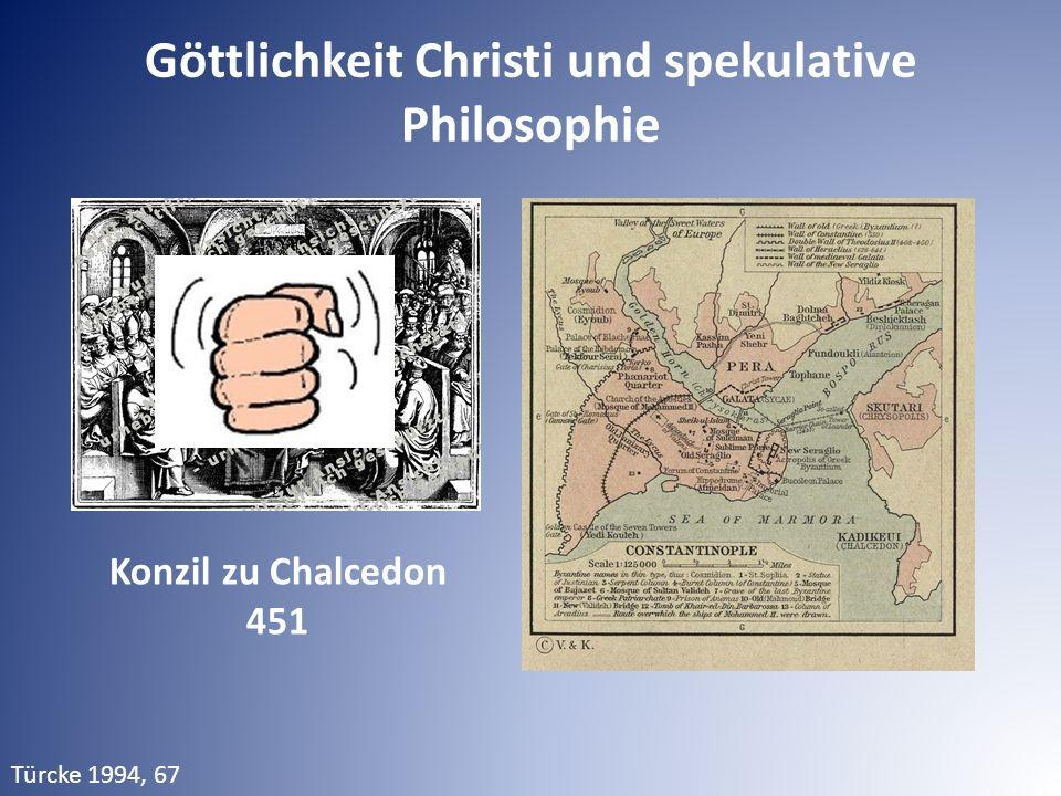 Konzil zu Chalcedon 451 Türcke 1994, 67 Göttlichkeit Christi und spekulative Philosophie