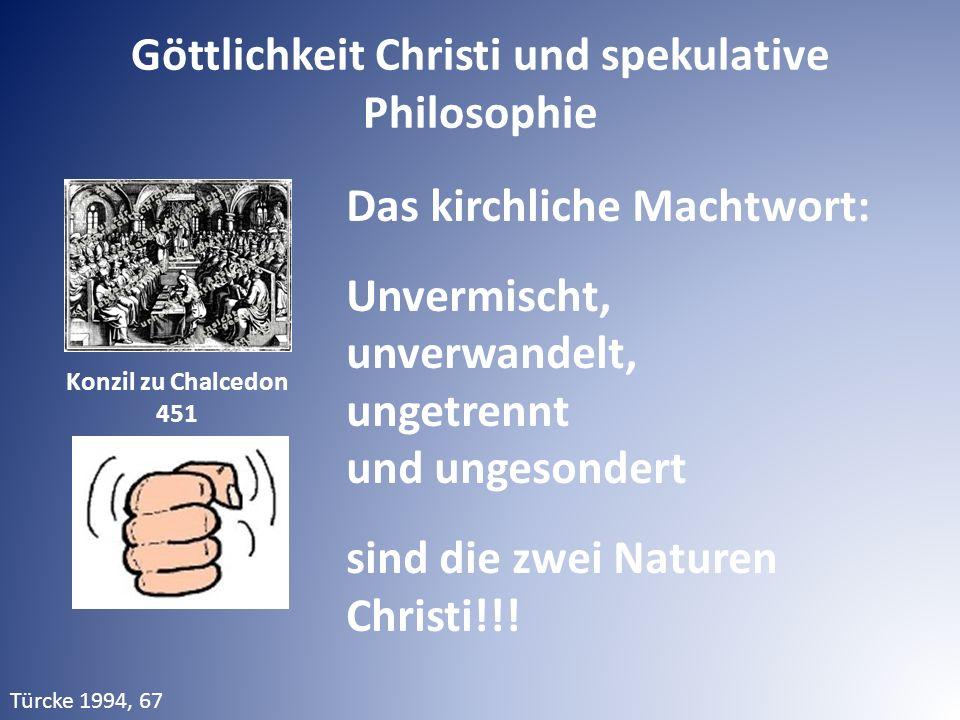 Konzil zu Chalcedon 451 Das kirchliche Machtwort: Unvermischt, unverwandelt, ungetrennt und ungesondert sind die zwei Naturen Christi!!! Türcke 1994,