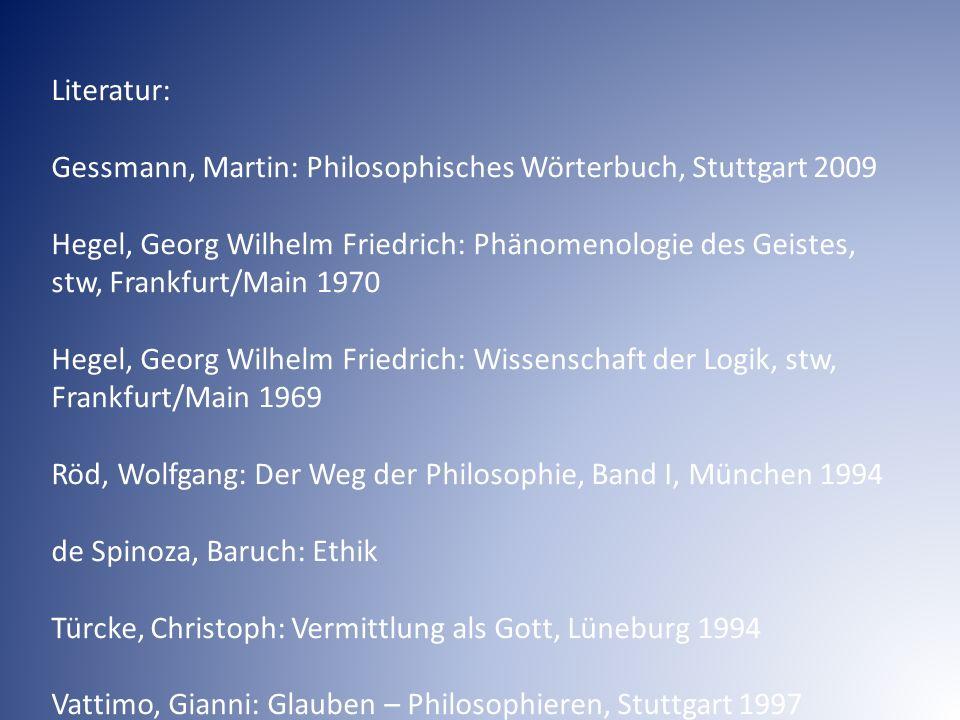 Literatur: Gessmann, Martin: Philosophisches Wörterbuch, Stuttgart 2009 Hegel, Georg Wilhelm Friedrich: Phänomenologie des Geistes, stw, Frankfurt/Mai