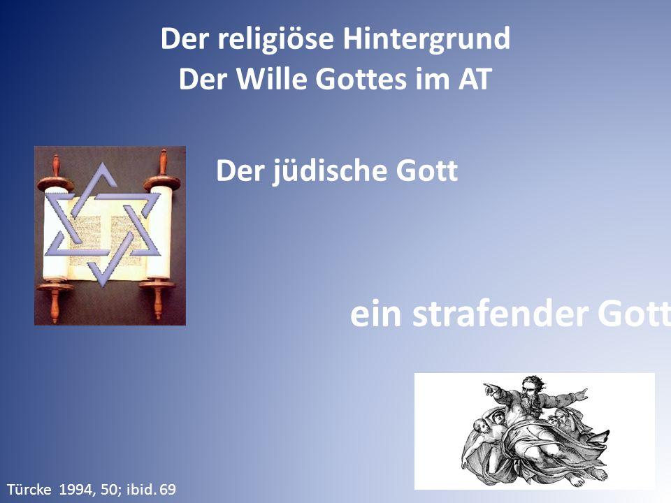 Der jüdische Gott ein strafender Gott Der religiöse Hintergrund Der Wille Gottes im AT Türcke 1994, 50; ibid. 69