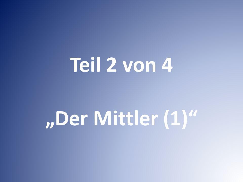 """Teil 2 von 4 """"Der Mittler (1)"""