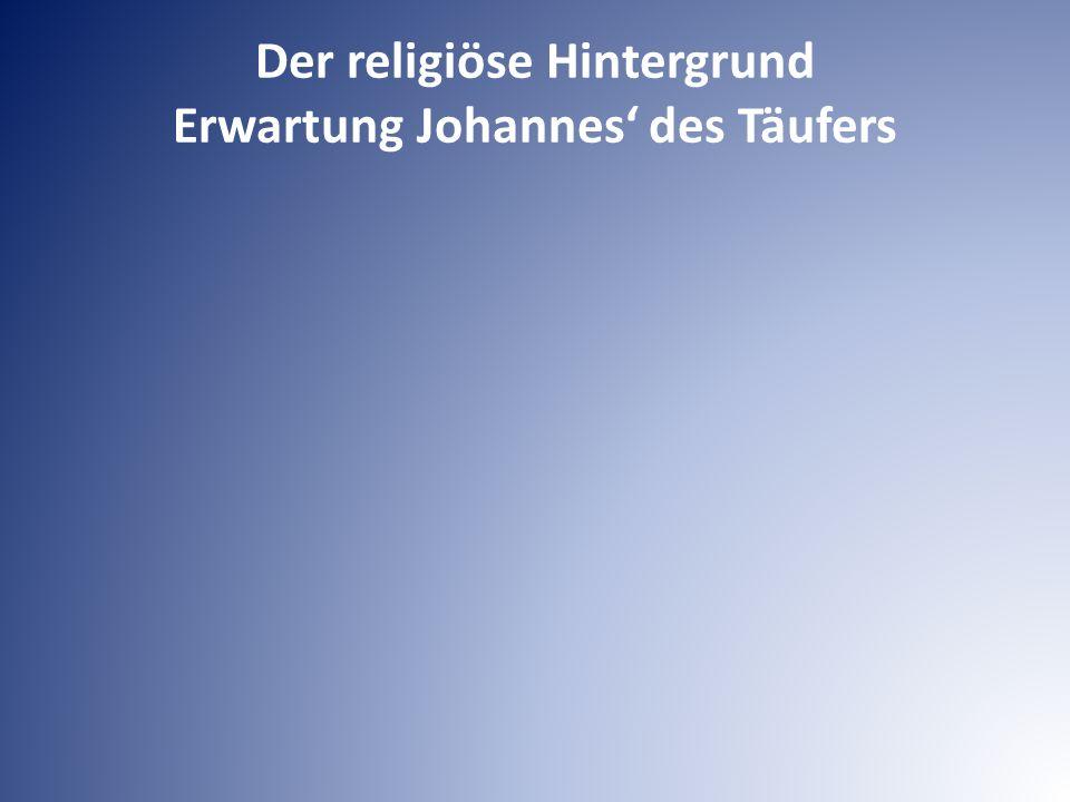 Der religiöse Hintergrund Erwartung Johannes' des Täufers