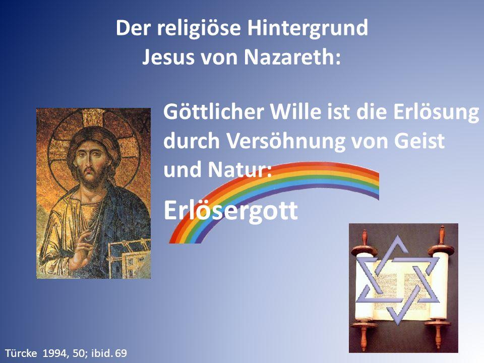 Göttlicher Wille ist die Erlösung durch Versöhnung von Geist und Natur: Erlösergott Der religiöse Hintergrund Jesus von Nazareth: Türcke 1994, 50; ibid.
