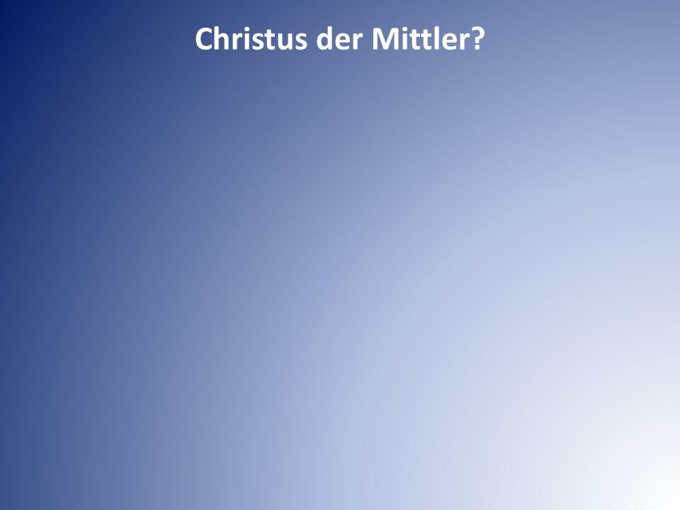 Christus der Mittler?