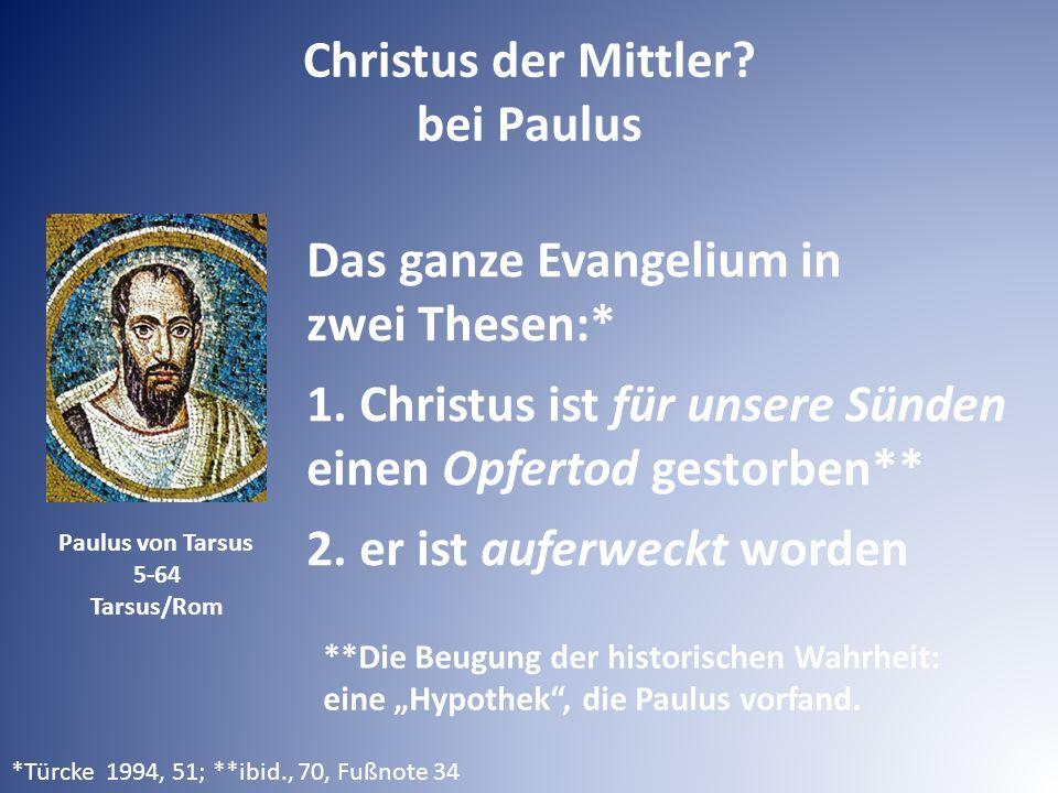Christus der Mittler? bei Paulus Paulus von Tarsus 5-64 Tarsus/Rom Das ganze Evangelium in zwei Thesen:* 1. Christus ist für unsere Sünden einen Opfer