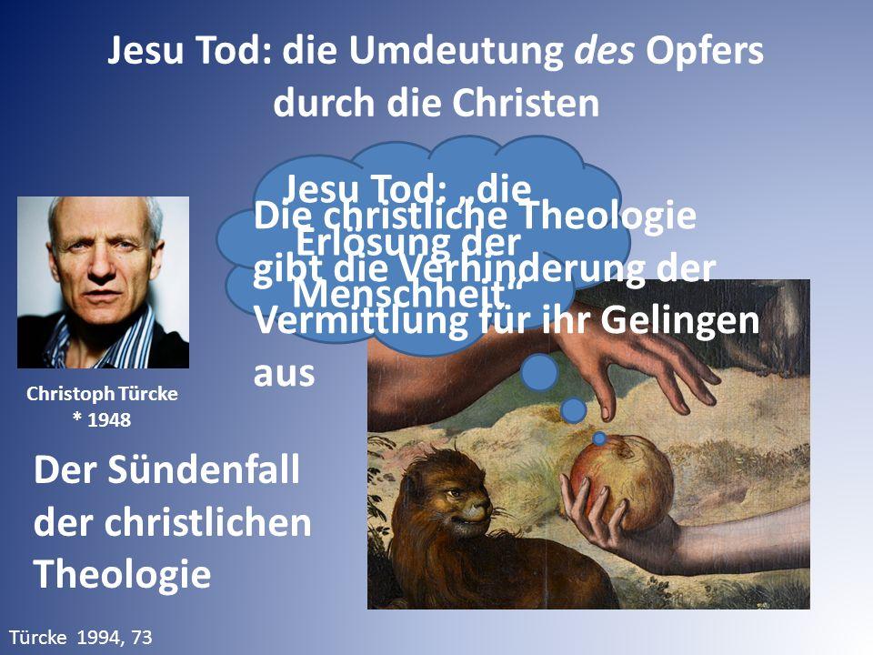 """Jesu Tod: die Umdeutung des Opfers durch die Christen Türcke 1994, 73 Christoph Türcke * 1948 Der Sündenfall der christlichen Theologie Jesu Tod: """"die"""