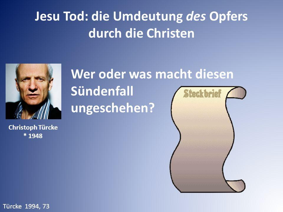 Jesu Tod: die Umdeutung des Opfers durch die Christen Türcke 1994, 73 Wer oder was macht diesen Sündenfall ungeschehen? Christoph Türcke * 1948