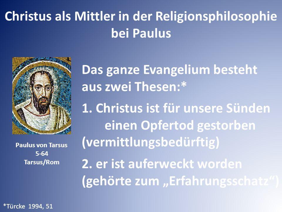 Christus als Mittler in der Religionsphilosophie bei Paulus Paulus von Tarsus 5-64 Tarsus/Rom Das ganze Evangelium besteht aus zwei Thesen:* 1.