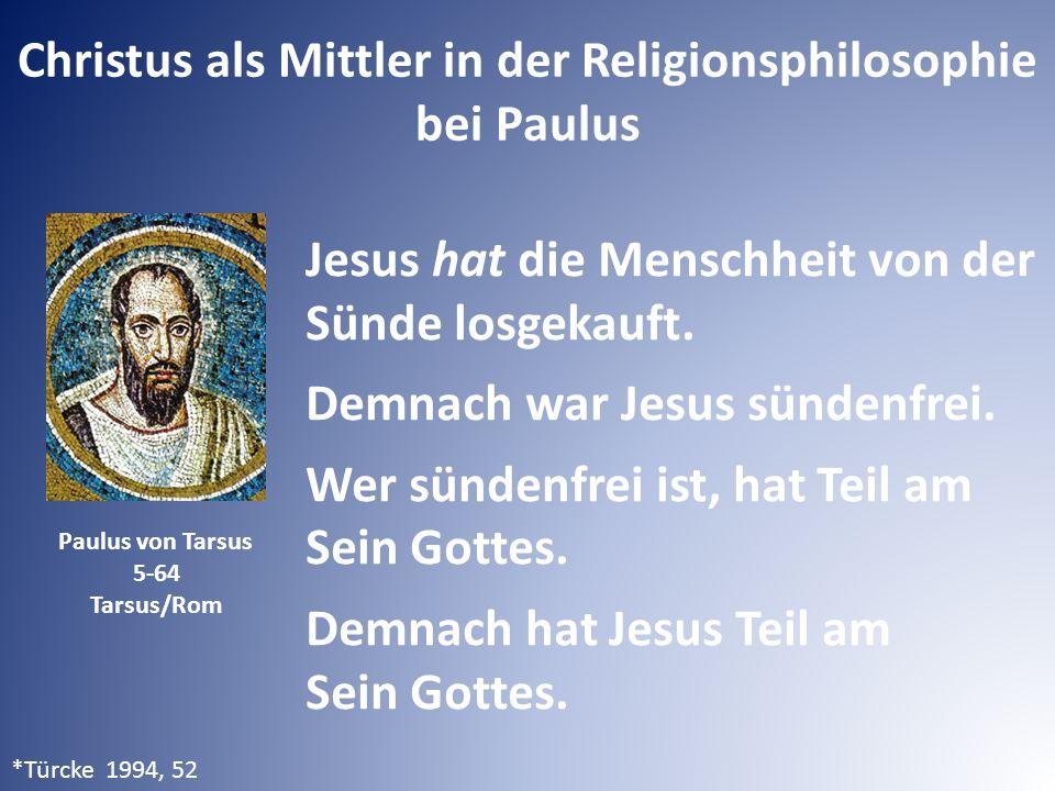 Christus als Mittler in der Religionsphilosophie bei Paulus Paulus von Tarsus 5-64 Tarsus/Rom Jesus hat die Menschheit von der Sünde losgekauft. Demna