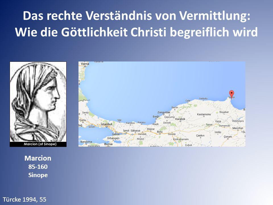 Das rechte Verständnis von Vermittlung: Wie die Göttlichkeit Christi begreiflich wird Türcke 1994, 55 Marcion 85-160 Sinope