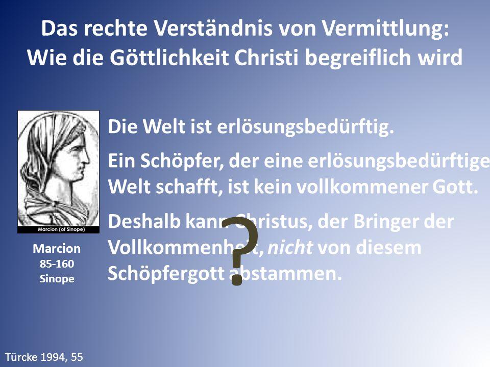 Das rechte Verständnis von Vermittlung: Wie die Göttlichkeit Christi begreiflich wird Die Welt ist erlösungsbedürftig. Ein Schöpfer, der eine erlösung