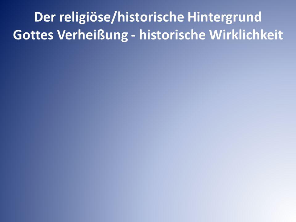 Der religiöse/historische Hintergrund Gottes Verheißung - historische Wirklichkeit