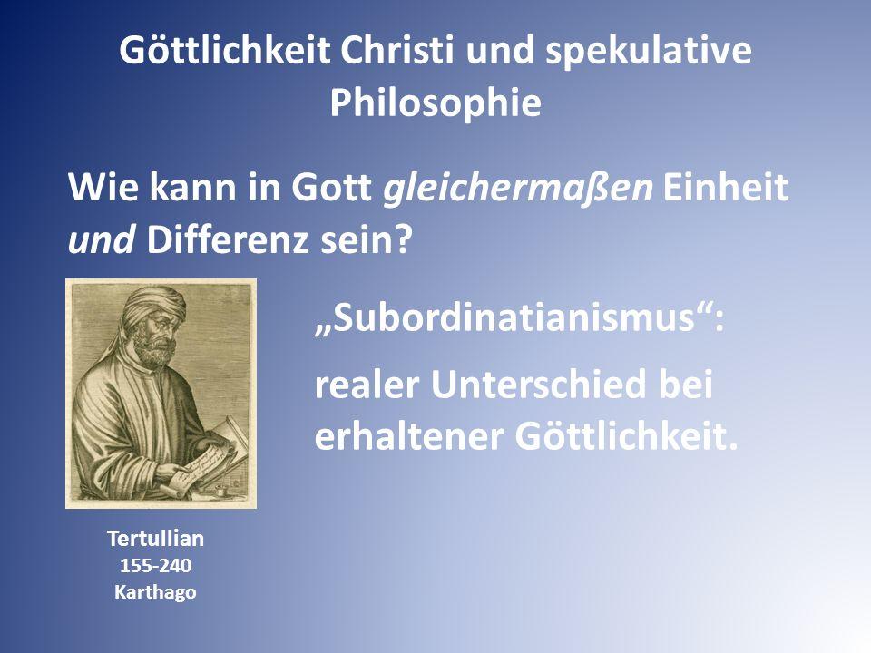 """Wie kann in Gott gleichermaßen Einheit und Differenz sein? Tertullian 155-240 Karthago """"Subordinatianismus"""": realer Unterschied bei erhaltener Göttlic"""