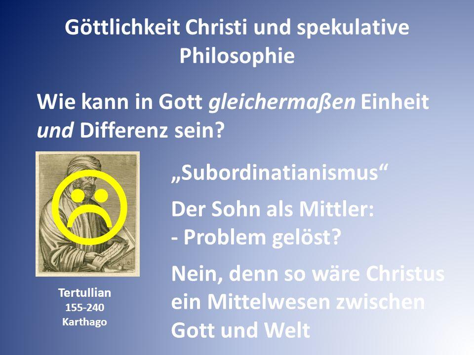 """Wie kann in Gott gleichermaßen Einheit und Differenz sein? Tertullian 155-240 Karthago """"Subordinatianismus"""" Der Sohn als Mittler: - Problem gelöst? Ne"""