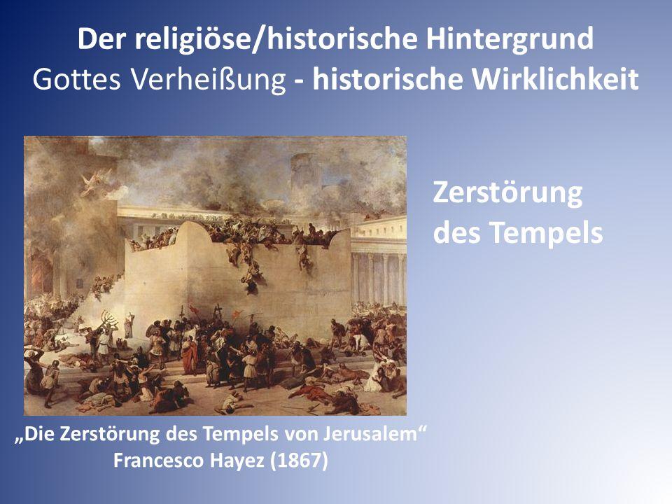 """Der religiöse/historische Hintergrund Gottes Verheißung - historische Wirklichkeit Zerstörung des Tempels """"Die Zerstörung des Tempels von Jerusalem Francesco Hayez (1867)"""