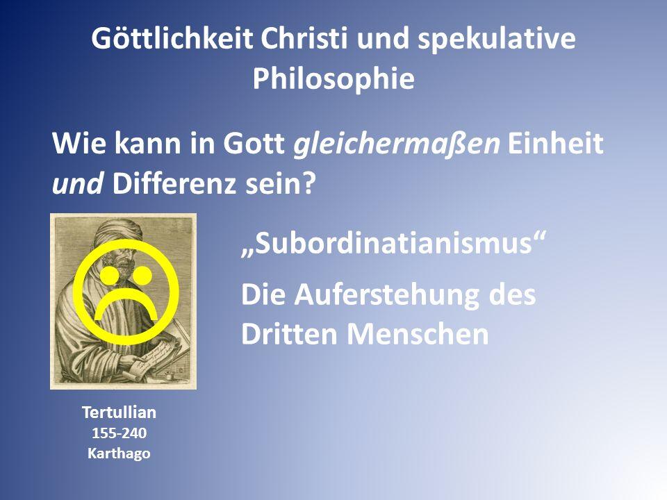 """Wie kann in Gott gleichermaßen Einheit und Differenz sein? Tertullian 155-240 Karthago """"Subordinatianismus"""" Die Auferstehung des Dritten Menschen Gött"""
