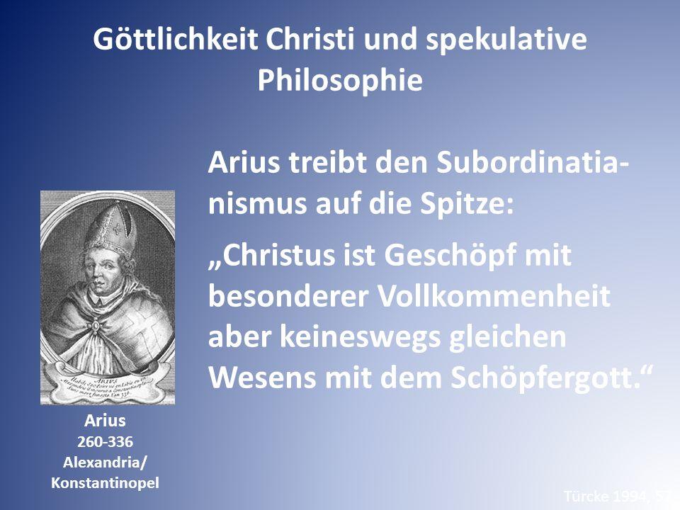 """Arius treibt den Subordinatia- nismus auf die Spitze: """"Christus ist Geschöpf mit besonderer Vollkommenheit aber keineswegs gleichen Wesens mit dem Sch"""