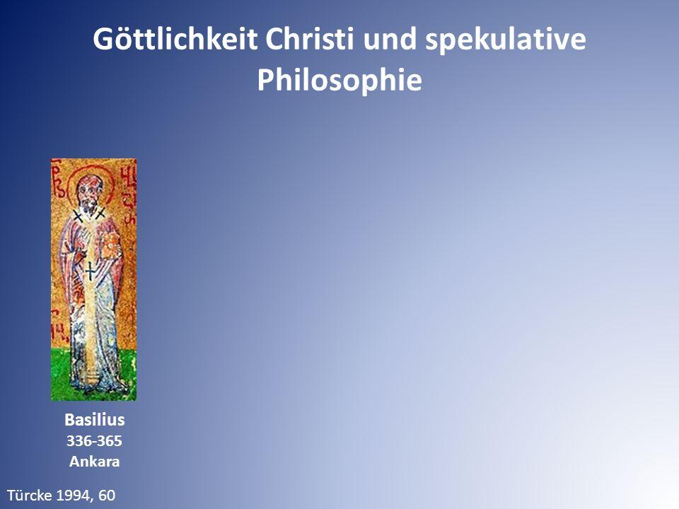 Basilius 336-365 Ankara Türcke 1994, 60 Göttlichkeit Christi und spekulative Philosophie
