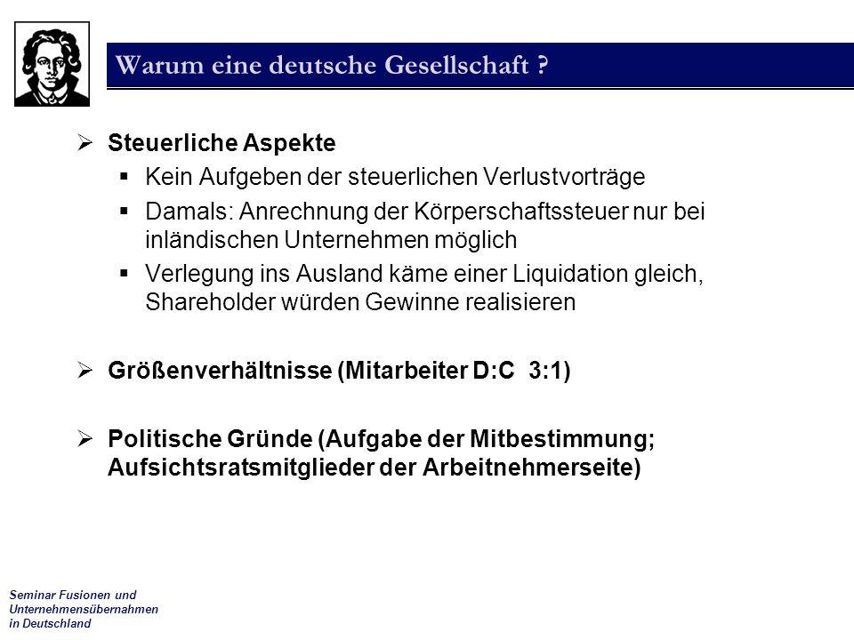 Seminar Fusionen und Unternehmensübernahmen in Deutschland Warum eine deutsche Gesellschaft ?  Steuerliche Aspekte  Kein Aufgeben der steuerlichen V