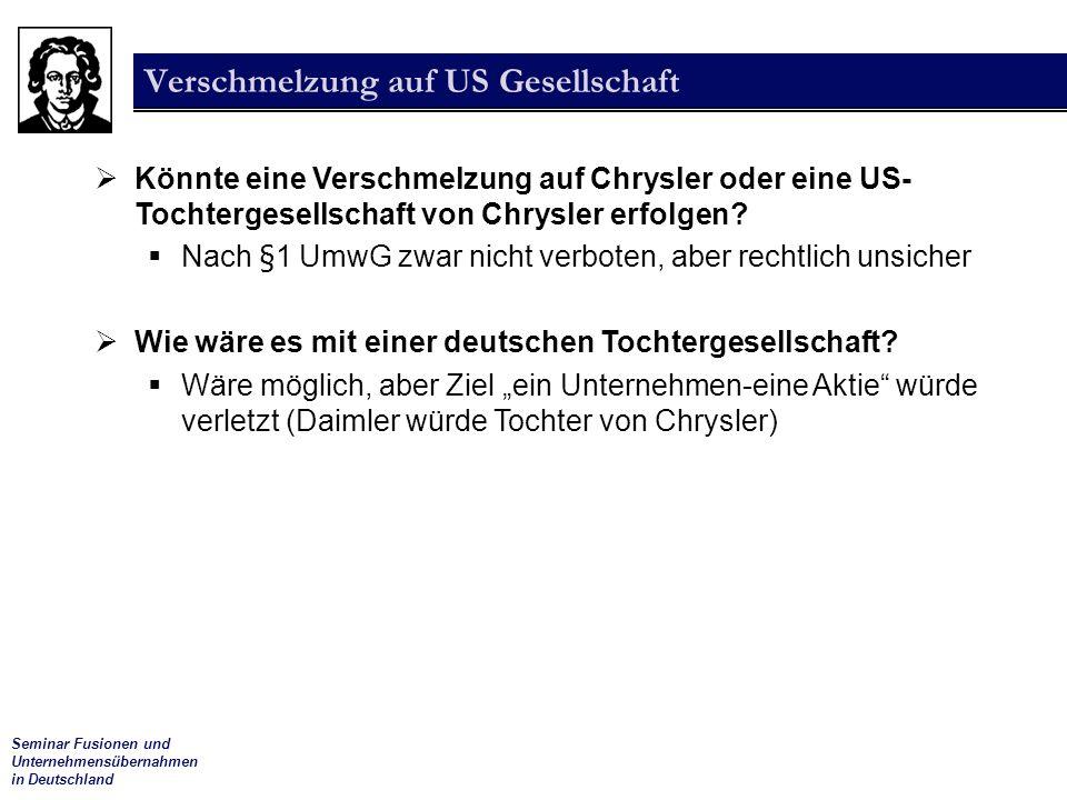 Seminar Fusionen und Unternehmensübernahmen in Deutschland Verschmelzung auf US Gesellschaft  Könnte eine Verschmelzung auf Chrysler oder eine US- Tochtergesellschaft von Chrysler erfolgen.