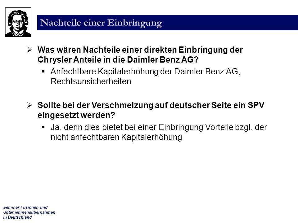 Seminar Fusionen und Unternehmensübernahmen in Deutschland Nachteile einer Einbringung  Was wären Nachteile einer direkten Einbringung der Chrysler Anteile in die Daimler Benz AG.