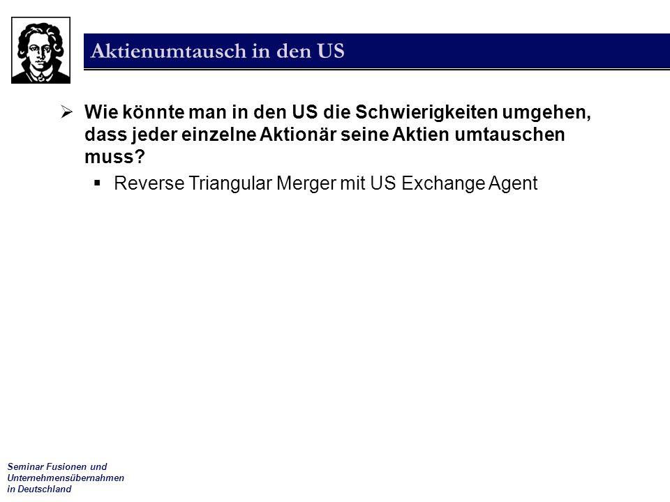 Seminar Fusionen und Unternehmensübernahmen in Deutschland Aktienumtausch in den US  Wie könnte man in den US die Schwierigkeiten umgehen, dass jeder einzelne Aktionär seine Aktien umtauschen muss.