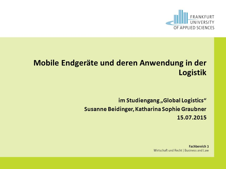 Fachbereich 3: Wirtschaft und Recht Studiengang | 2015SS | Vorlesung Agenda GerätetypenEinsatzgebieteAnforderungenFunktionenMöglichkeiten der DatenübertragungVor- und NachteileBeispiele für den Einsatz mobiler Endgeräte in der LogistikTrends