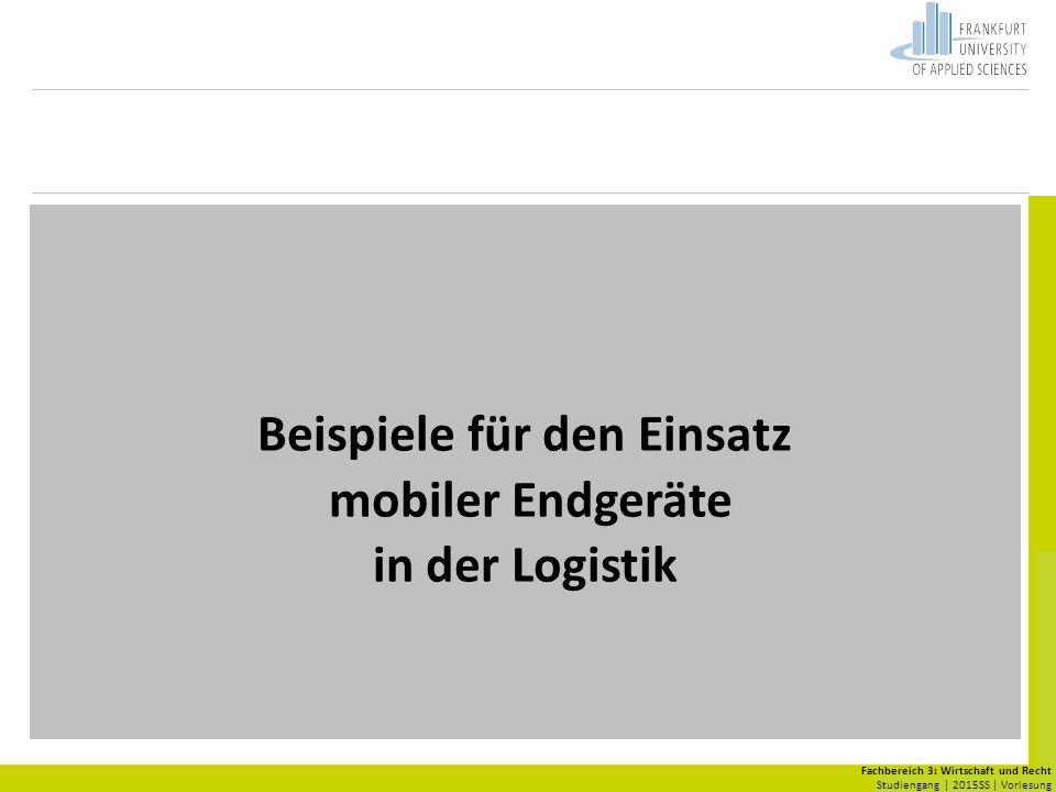 Fachbereich 3: Wirtschaft und Recht Studiengang | 2015SS | Vorlesung Beispiele für den Einsatz mobiler Endgeräte in der Logistik