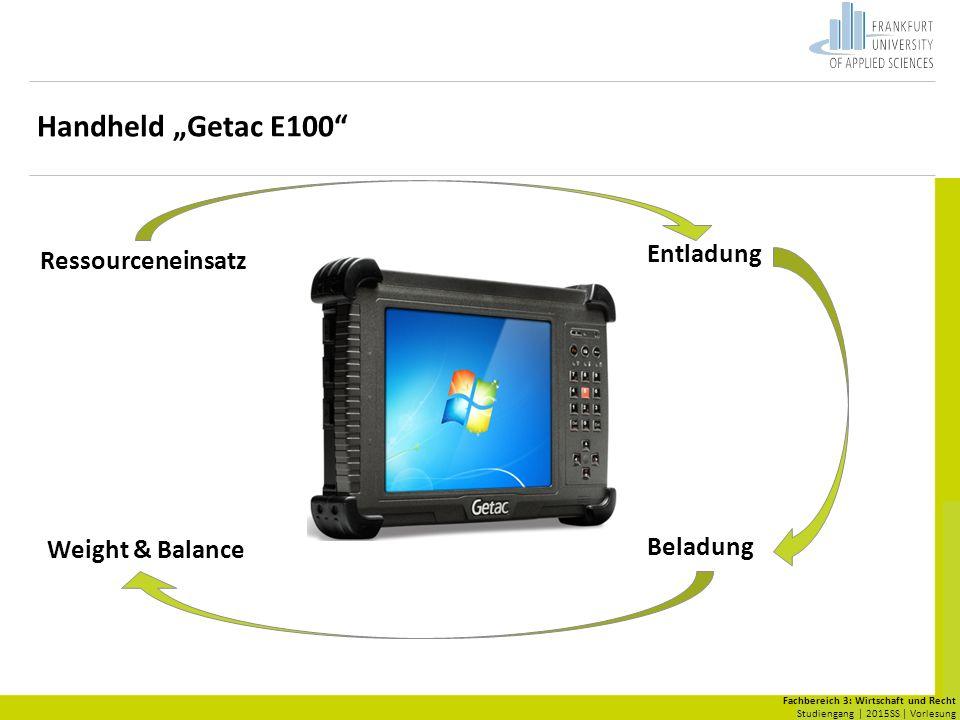 "Fachbereich 3: Wirtschaft und Recht Studiengang | 2015SS | Vorlesung Handheld ""Getac E100 Ressourceneinsatz Entladung Beladung Weight & Balance"