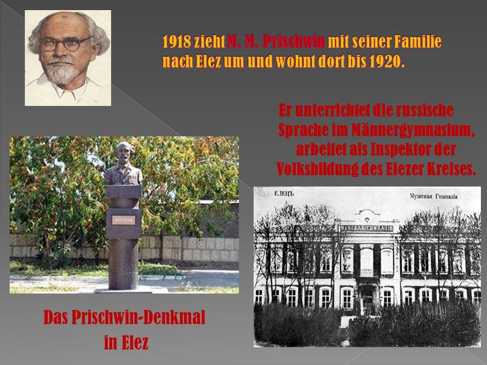 Das Prischwin-Denkmal in Elez Er unterrichtet die russische Sprache im Männergymnasium, arbeitet als Inspektor der Volksbildung des Elezer Kreises.
