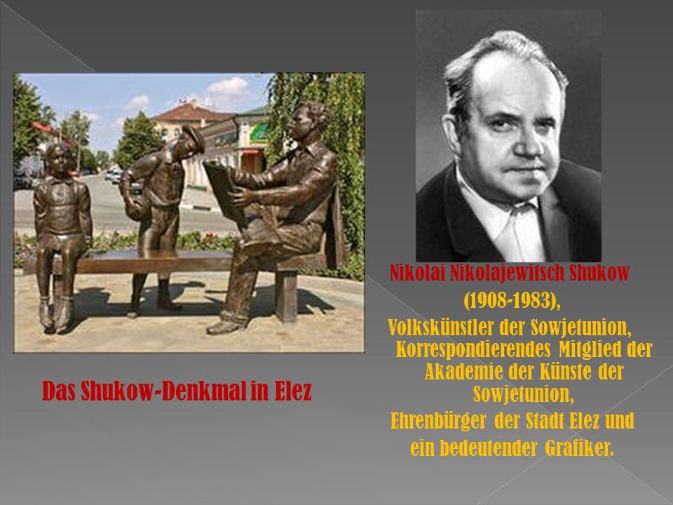 Das Shukow-Denkmal in Elez Nikolai Nikolajewitsch Shukow (1908-1983), Volkskünstler der Sowjetunion, Korrespondierendes Mitglied der Akademie der Künste der Sowjetunion, Ehrenbürger der Stadt Elez und ein bedeutender Grafiker.