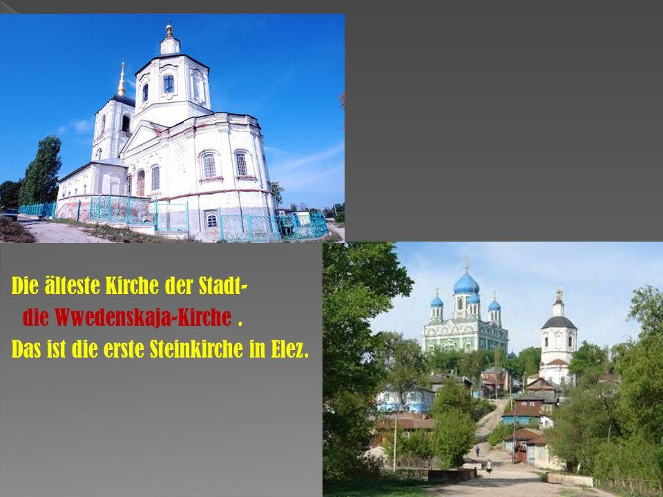 Die älteste Kirche der Stadt- die Wwedenskaja-Kirche. Das ist die erste Steinkirche in Elez.