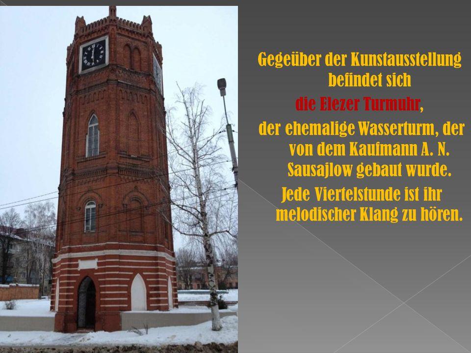Gegeüber der Kunstausstellung befindet sich die Elezer Turmuhr, der ehemalige Wasserturm, der von dem Kaufmann A.