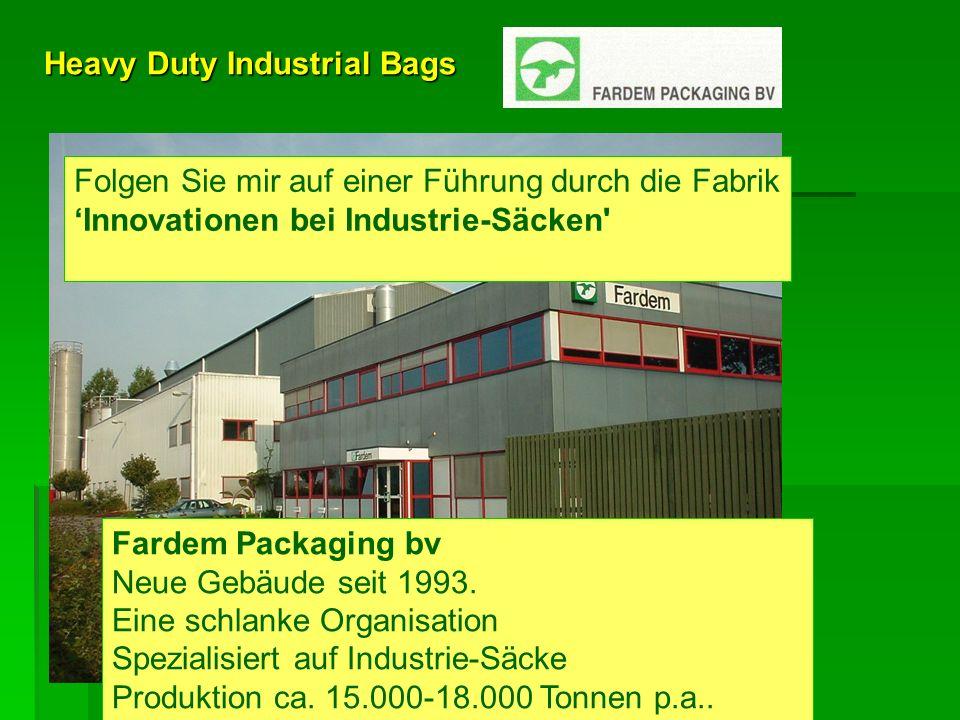 Heavy Duty Industrial Bags 85 Kollegen, 5 Schichten in der Extrusion auf 14 Linien, alle Linien mit Druckwerk ausgestattet, Tagschichten für die Konfektion von Säcken (OMB, VB, Optiblock), FuE, Vertrieb, Logistik und Verwaltung, Zertifizierung nach ISO 9001:2000