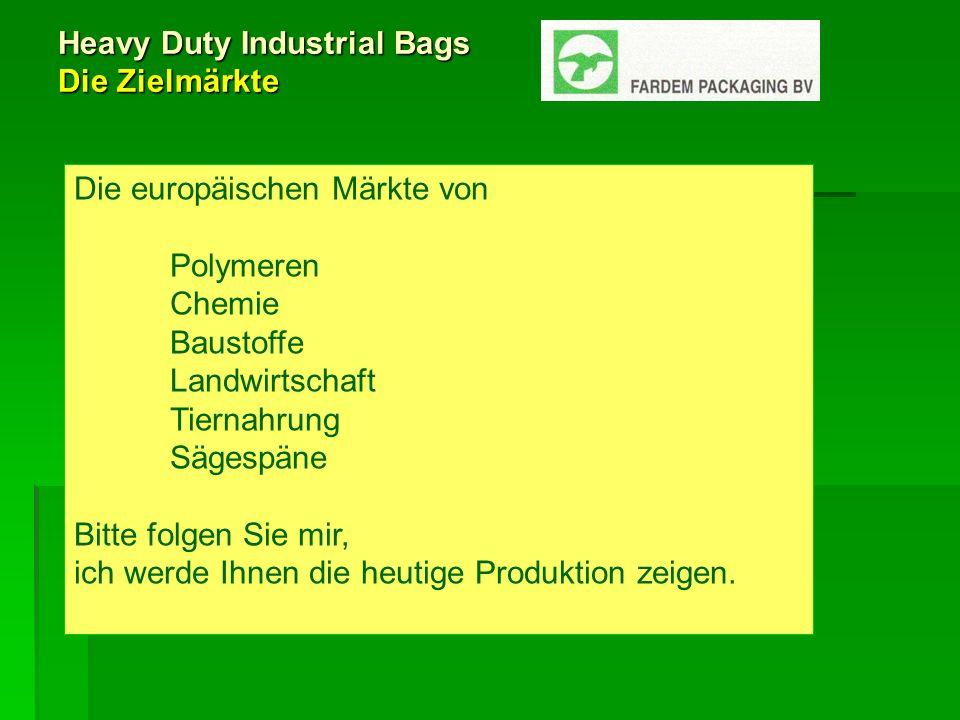 Heavy Duty Industrial Bags Die Zielmärkte Die europäischen Märkte von Polymeren Chemie Baustoffe Landwirtschaft Tiernahrung Sägespäne Bitte folgen Sie mir, ich werde Ihnen die heutige Produktion zeigen.