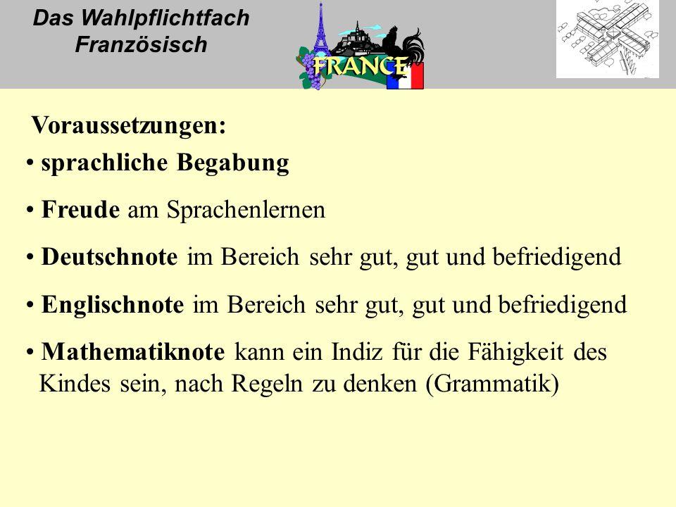 Das Wahlpflichtfach Französisch sprachliche Begabung Freude am Sprachenlernen Deutschnote im Bereich sehr gut, gut und befriedigend Englischnote im Be